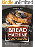 Bread Machine Cookbook: Delicious Recipes for Homemade Bread (Tasty and Healthy Book 5)