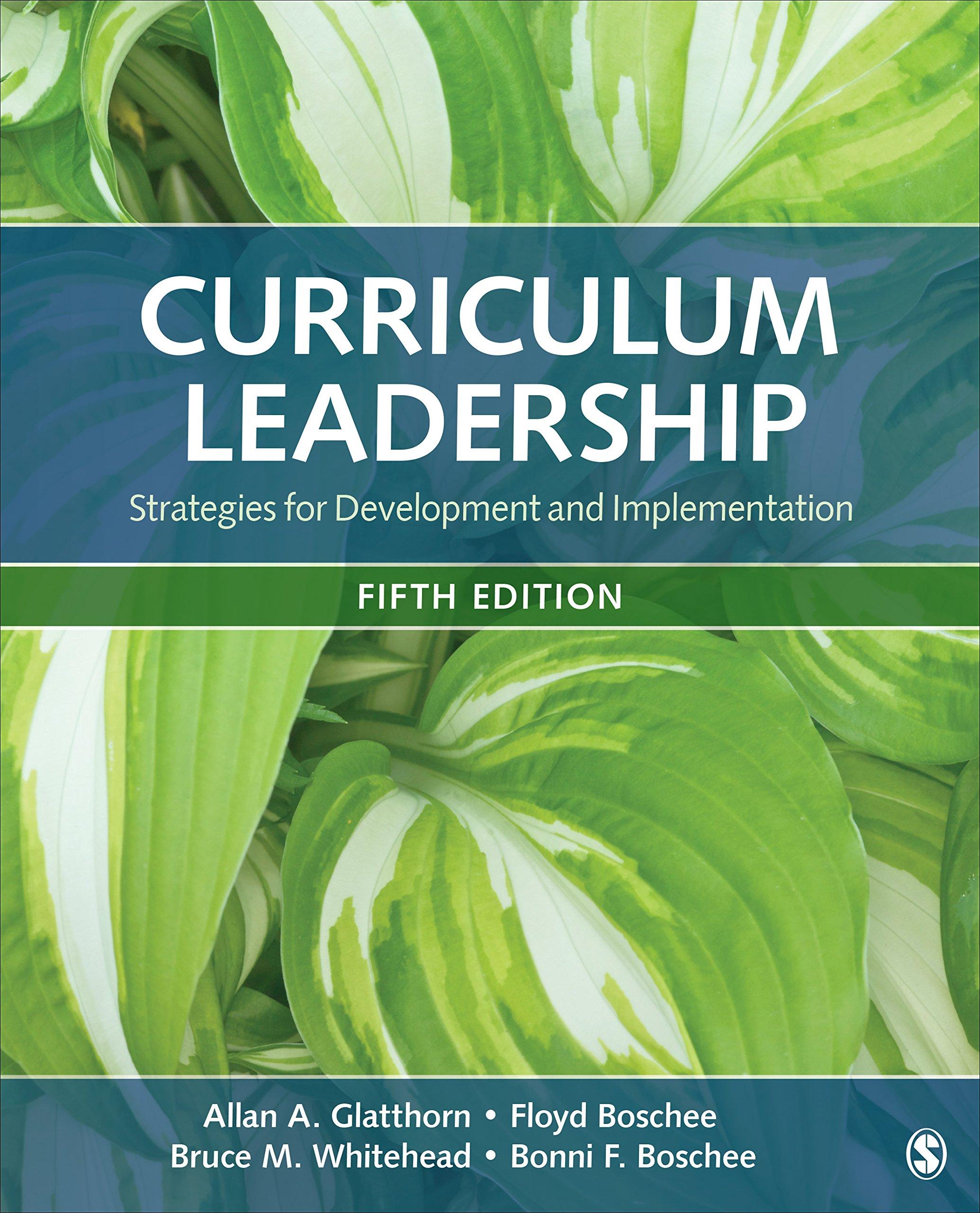 Curriculum Leadership: Strategies for Development and Implementation: Allan  A. Glatthorn, Floyd A. Boschee, Bruce M. Whitehead, Bonni F. Boschee: ...