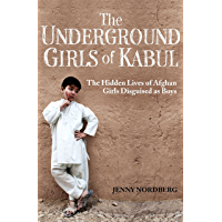 The Underground Girls Of Kabul: The Hidden Lives of Afghan Girls Disguised as Boys (English Edition)