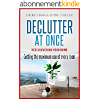 Declutter: Rediscovering your home. Declutter at once.: Getting the Maximum Use of Every Room. (English Edition)