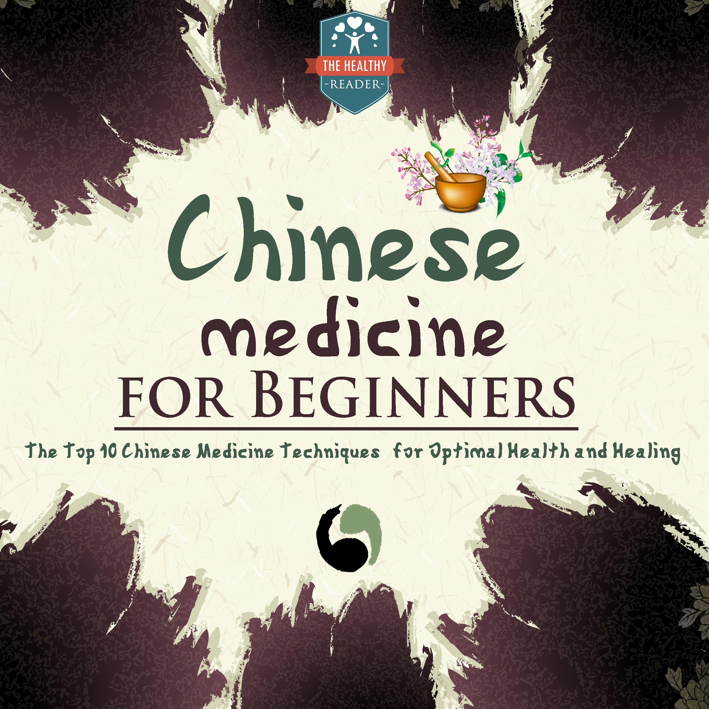 Chinese Medicine For Beginners  The Top 10 Chinese Medicine Techniques For Optimal Health And Healing
