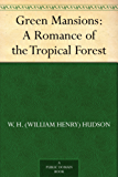 Green Mansions: A Romance of the Tropical Forest (English Edition)