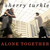 Alone Together: Why We Expect More from
