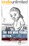 The Kid Who Found Better: New Hope for the Streets (Children's Books Book 1)