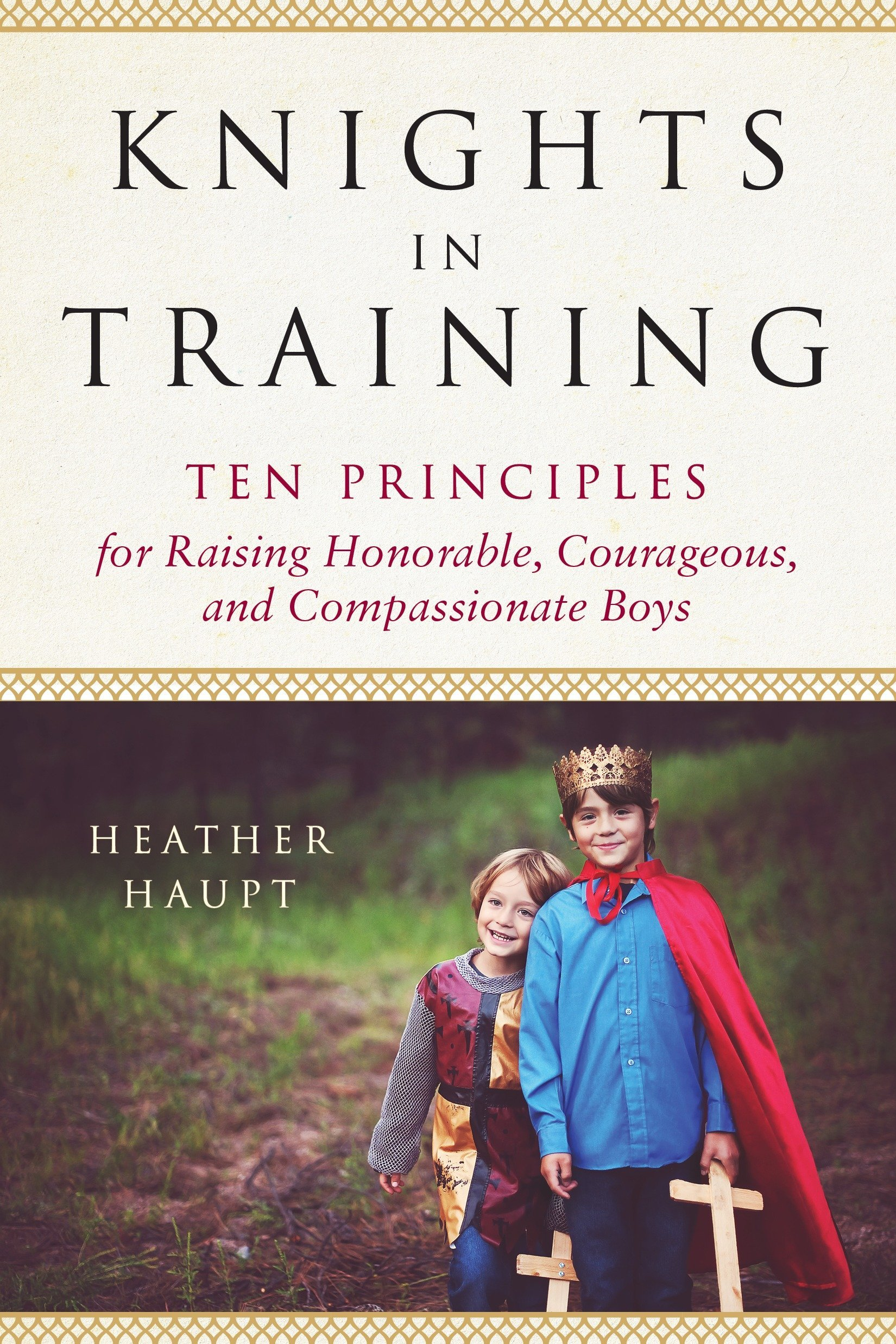 Download Knights in Training: Ten Principles for Raising Honorable, Courageous, and Compassionate Boys pdf