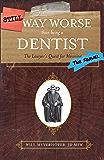 Still Way Worse Than Being a Dentist: (The Sequel)