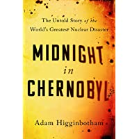 Midnight in Chernobyl: The Untold Story of the World's Greatest NuclearDisaster