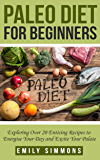 Paleo Diet for Beginners: Exploring Over 20 Enticing Recipes to Energise Your Day and Excite Your Palate