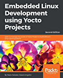 Embedded Linux Development using Yocto Projects - Second Edition: Learn to leverage the power of Yocto Project to build efficient Linux-based products