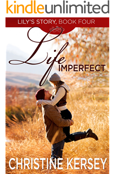 Life Imperfect Lily S Story Book 4 Kindle Edition By Kersey Christine Literature Fiction Kindle Ebooks Amazon Com