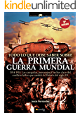 Todo lo que debe saber sobre la 1ª Guerra Mundial (Spanish Edition)