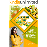 Alkaline Diet from Dr. Sebi: A New 3-Part Guide to a Plant-Based Diet with Pictures and a Food List for Detox and Weight Loss. The Cookbook Includes Recipes with Cleansing Smoothies a Healthy Life.