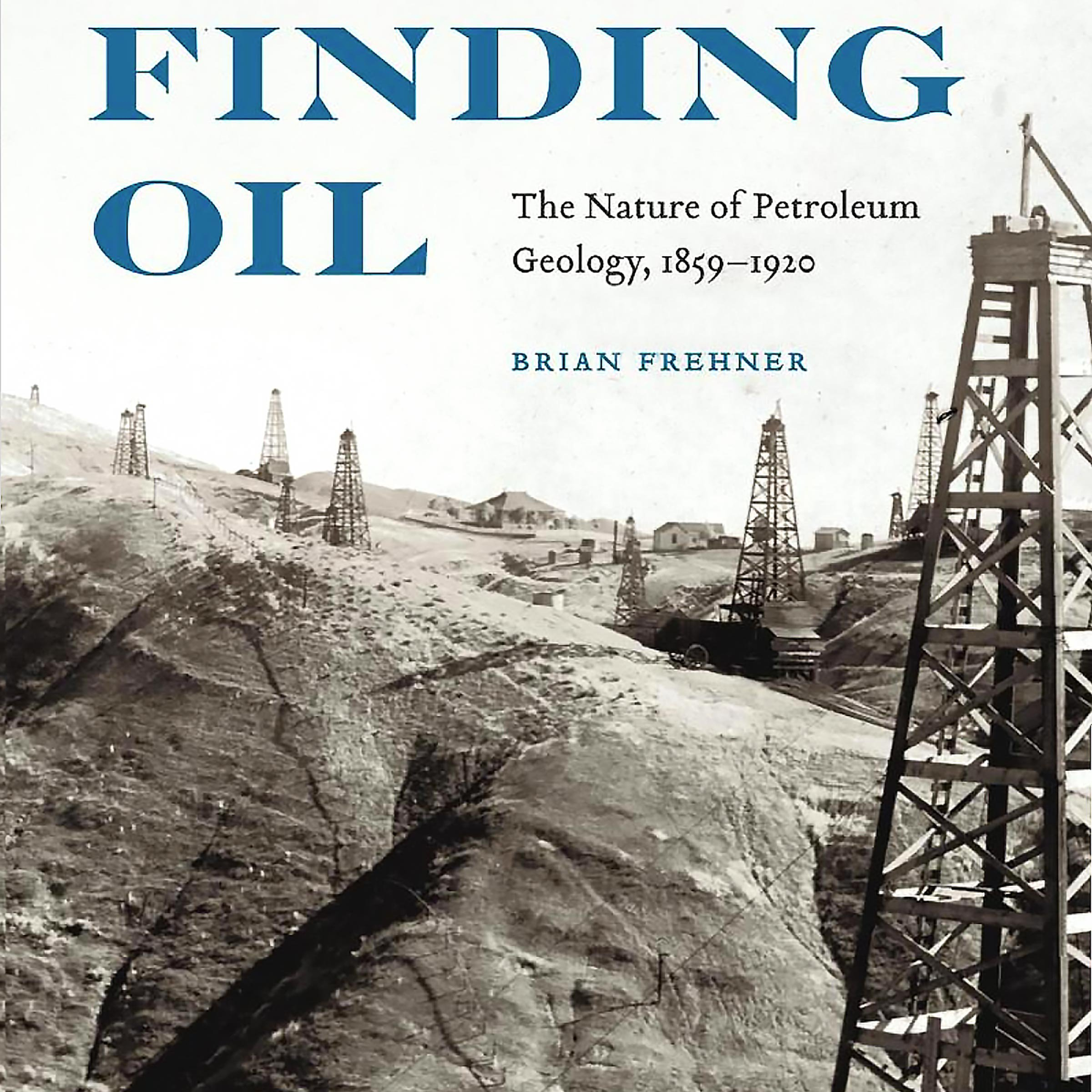Finding Oil  The Nature Of Petroleum Geology 1859 1920