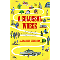 A Colossal Wreck: A Road Trip Through Political Scandal, Corruption, and American Culture (English Edition)