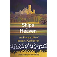 Ships Of Heaven: The Private Life of Britain's Cathedrals