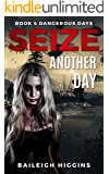 Seize Another Day (Dangerous Days - Zombie Apocalypse Book 4)