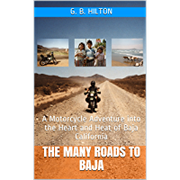 The Many Roads to Baja: A Motorcycle Adventure into the Heart and Heat of Baja California (English Edition)