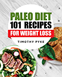 Paleo Diet: 101 Recipes For Weight Loss (Timothy Pyke's Top Recipes for Rapid Weight Loss, Good Nutrition and Healthy…