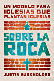 Sobre la roca: Un modelo para iglesias que plantan iglesias (Spanish Edition)
