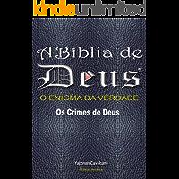 A Bíblia de Deus o Enigma da Verdade: Os Crimes de Deus!