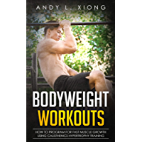 Bodyweight Workouts: How to Program for Fast Muscle Growth using Calisthenics Hypertrophy Training