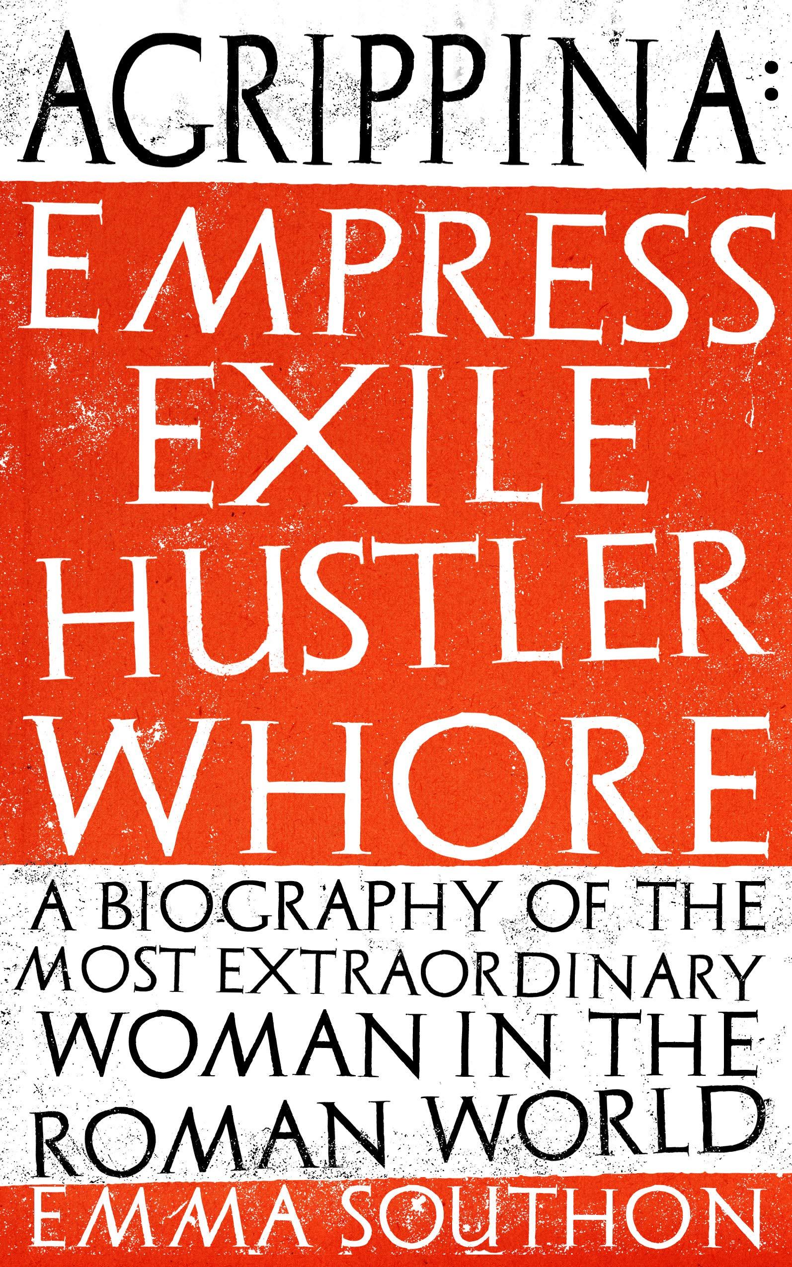 Agrippina: Empress, Exile, Hustler, Whore por Emma Southon