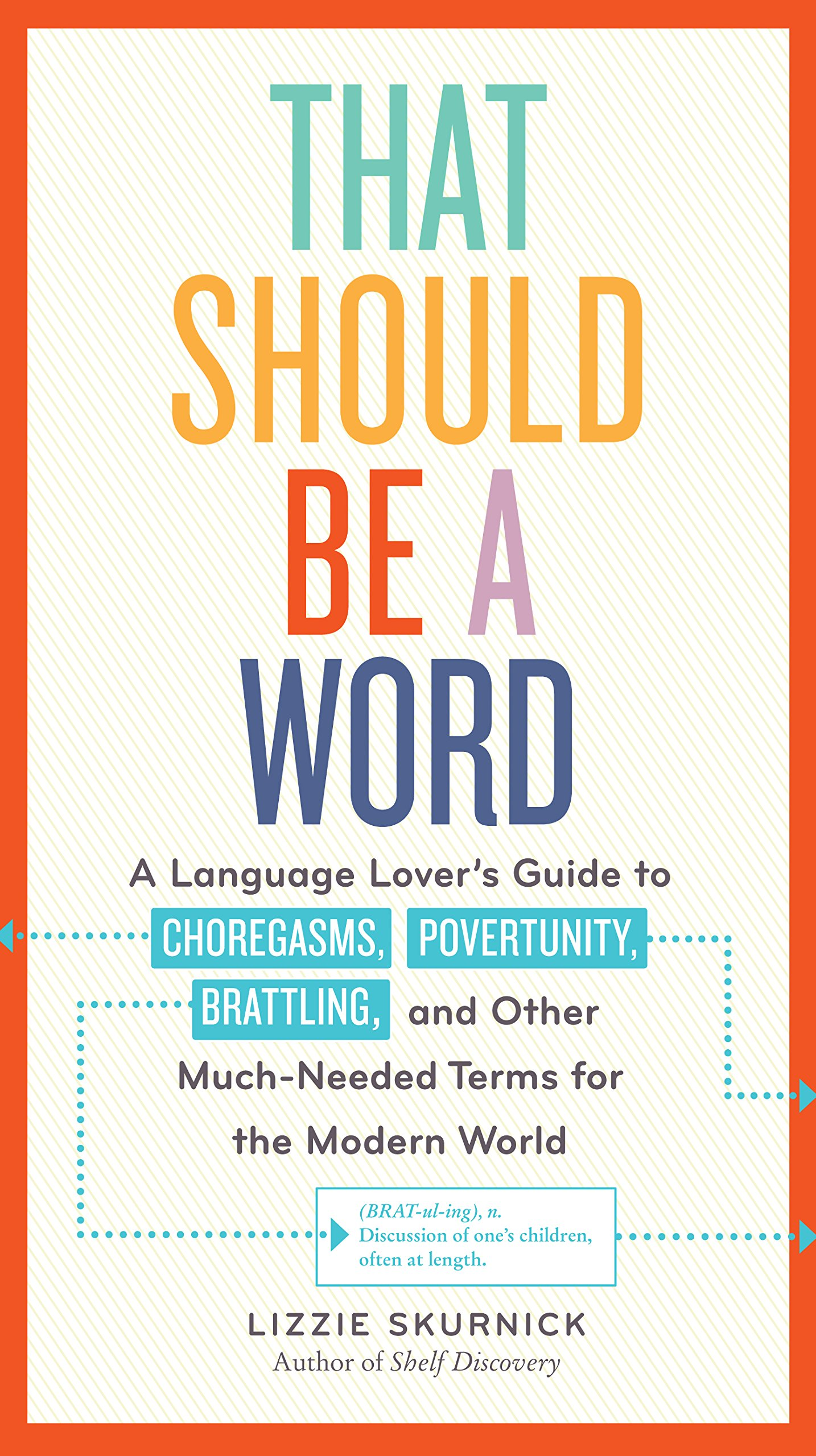 That Should Be a Word: A Language Lover's Guide to Choregasms, Povertunity, Brattling, and 250 Other Much-Needed Terms for the Modern World by Workman Publishing Company