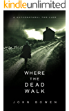 Where the Dead Walk: A Supernatural Suspense Thriller