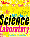 The Annotated Build-It-Yourself Science Laboratory: Build Over 200 Pieces of Science Equipment! (Make)