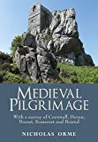 Medieval Pilgrimage: With a Survey of Cornwall, Devon, Dorset, Somerset and Bristol
