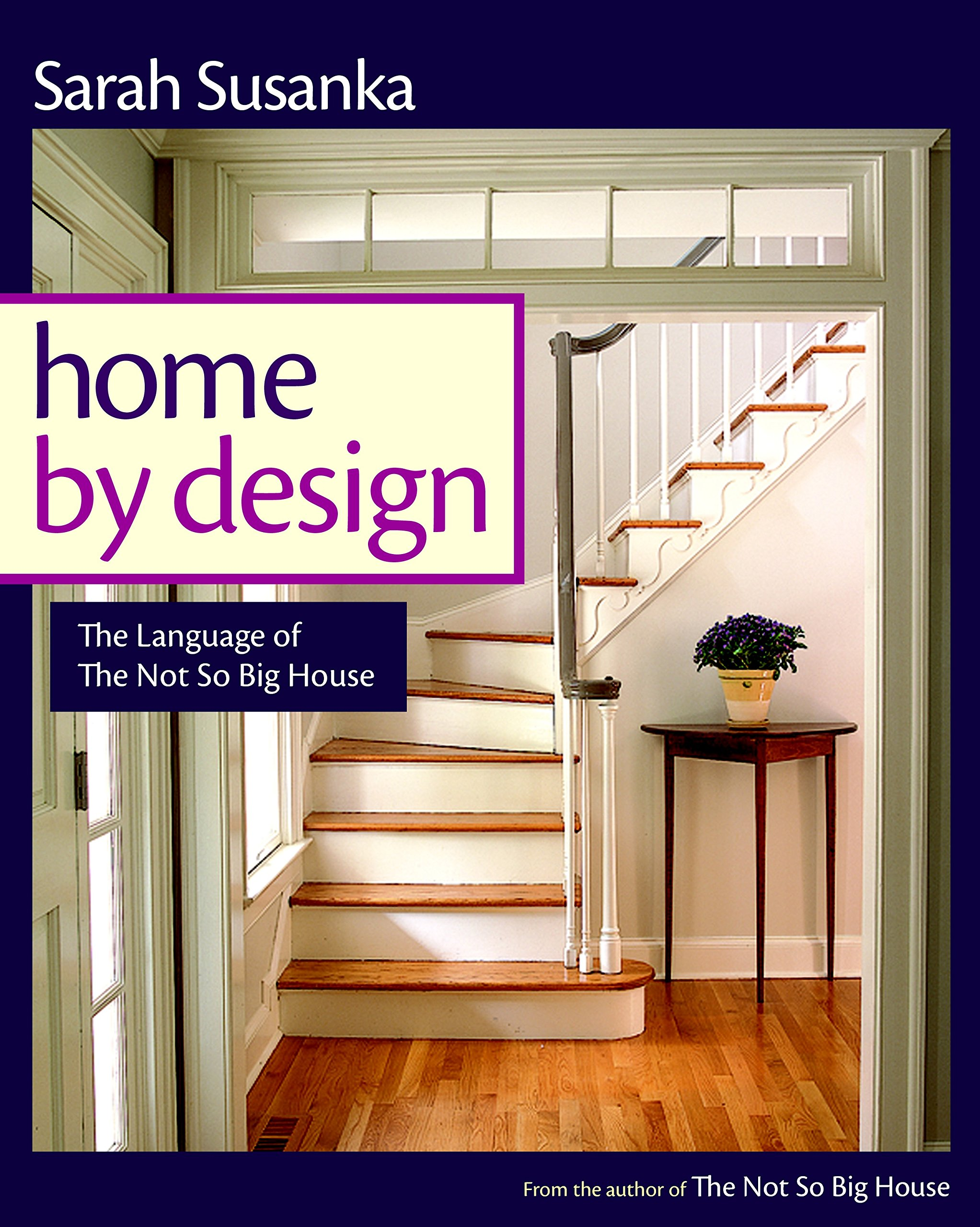 Exceptionnel Home By Design: The Language Of The Not So Big House: Sarah Susanka, Grey  Crawford: 9781561587919: Amazon.com: Books