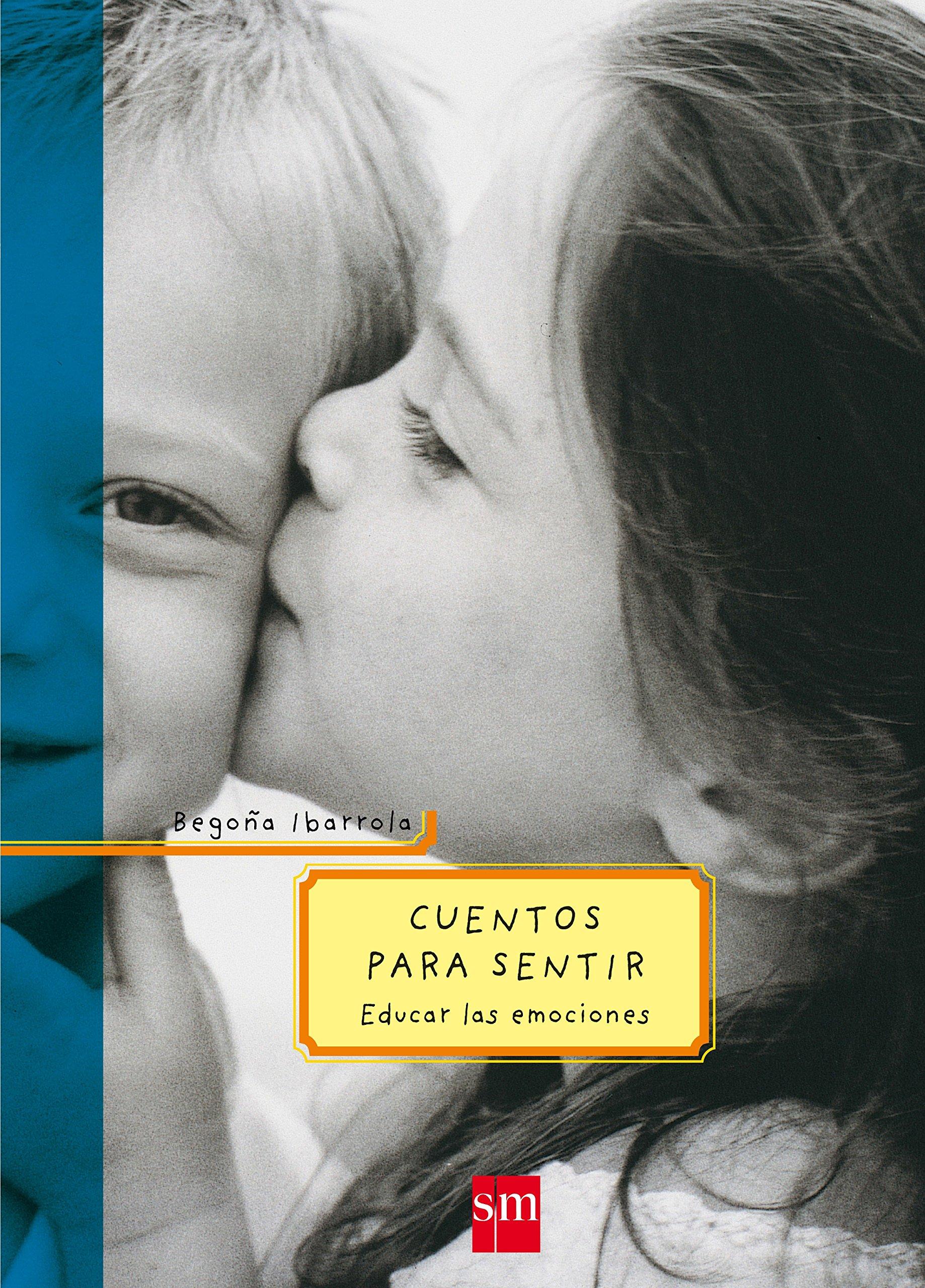 Cuentos para sentir: Educar las emociones (Padres y maestros) Tapa dura – 18 mar 2003 Begoña Ibarrola EDICIONES SM 8434894122 Short Stories