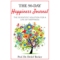 The 90-Day Happiness Journal: The scientific solution for a life of happiness (English Edition)