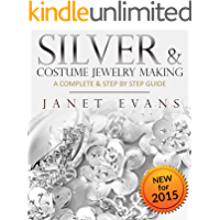 Silver & Costume Jewelry Making : A Complete & Step by Step Guide: (Special 2 In 1 Exclusive Edition) book cover