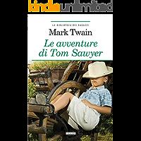 Le avventure di Tom Sawyer: Ediz. integrale (La biblioteca dei ragazzi Vol. 30)