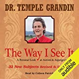 The Way I See It: A Personal Look at Autism & Asperger's: 32 New Subjects Revised & Expanded