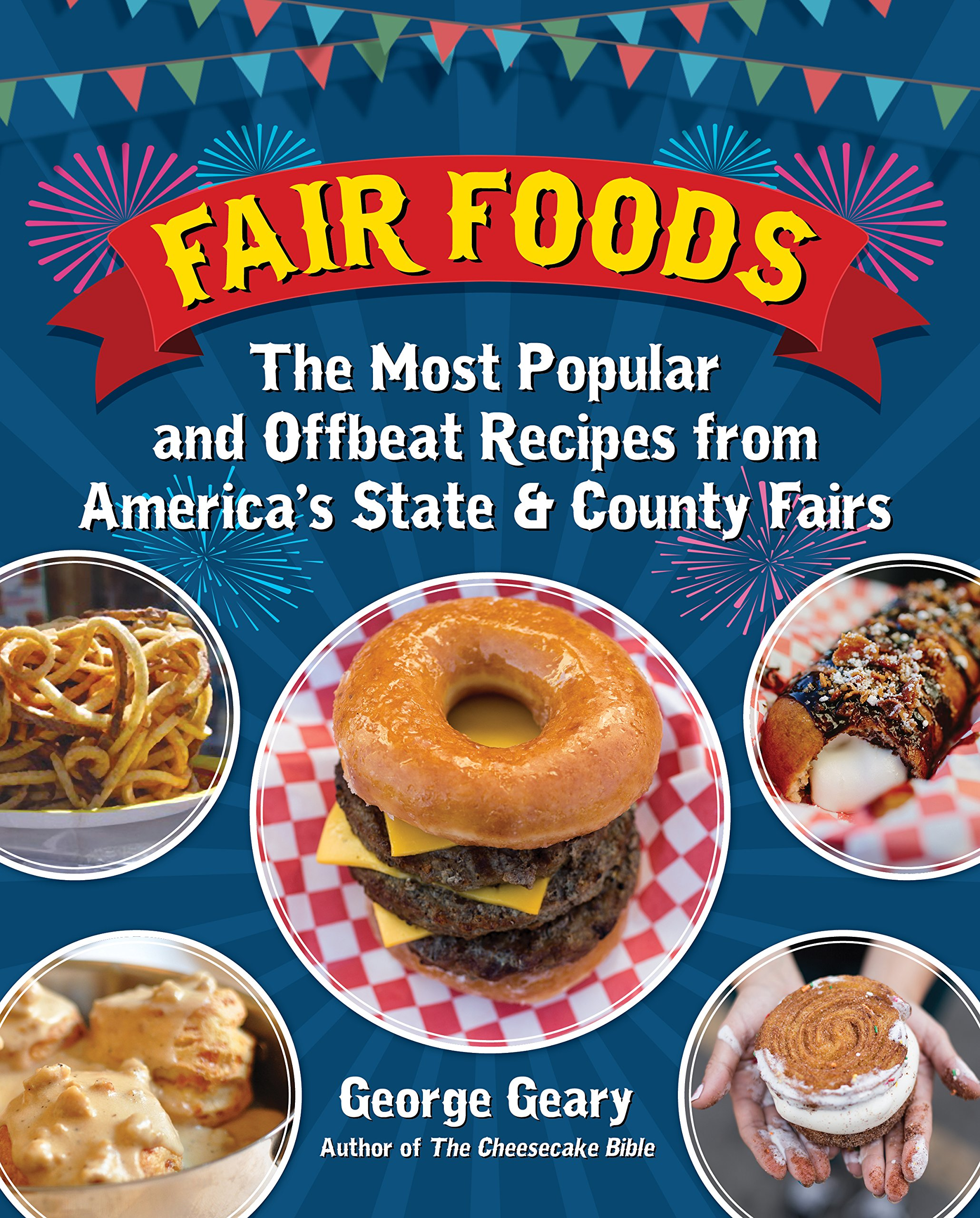 fair foods the most popular and offbeat recipes from america s