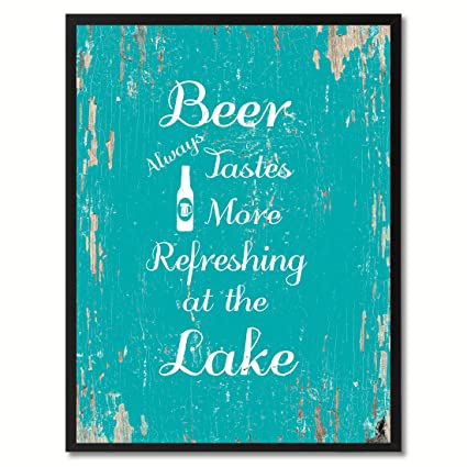 amazon com beer always tastes more refreshing at the lake quote