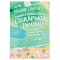 A Student's Introduction to Geographical Thought: Theories, Philosophies, Methodologies