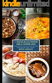25 Recetas de alta Proteína para el Cocedor Lento - banda 1: Desde deliciosos guisos