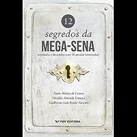 12 Segredos da Mega-Sena (revelados e discutidos com 38 apostas otimizadas)