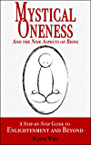 Mystical Oneness and the Nine Aspects of Being: A step-by-step guide to enlightenment and beyond