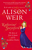 Katherine Swynford: The Story of John of Gaunt and His Scandalous Duchess