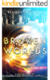 Broken Worlds: A Collection of Fantasy and Dystopian Novels