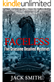 Faceless: Five Gruesome Unsolved Murders: Most Mysterious and Headless Unsolved Murders of All Time (True Crime Murder…