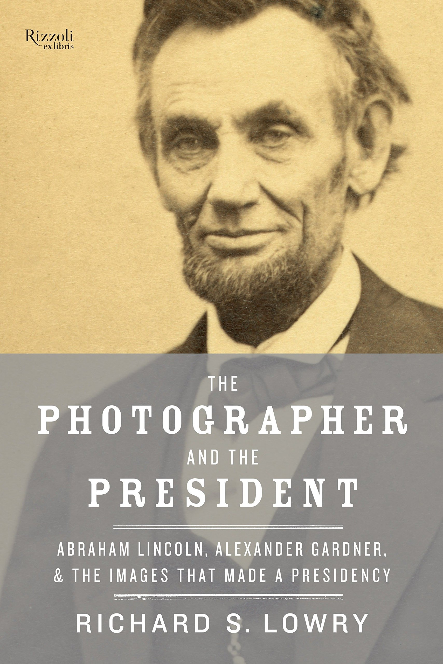 Read Online The Photographer and the President: Abraham Lincoln, Alexander Gardner, and the Images that Made a Presidency PDF