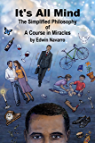 It's All Mind: The Simplified Philosophy of A Course in Miracles
