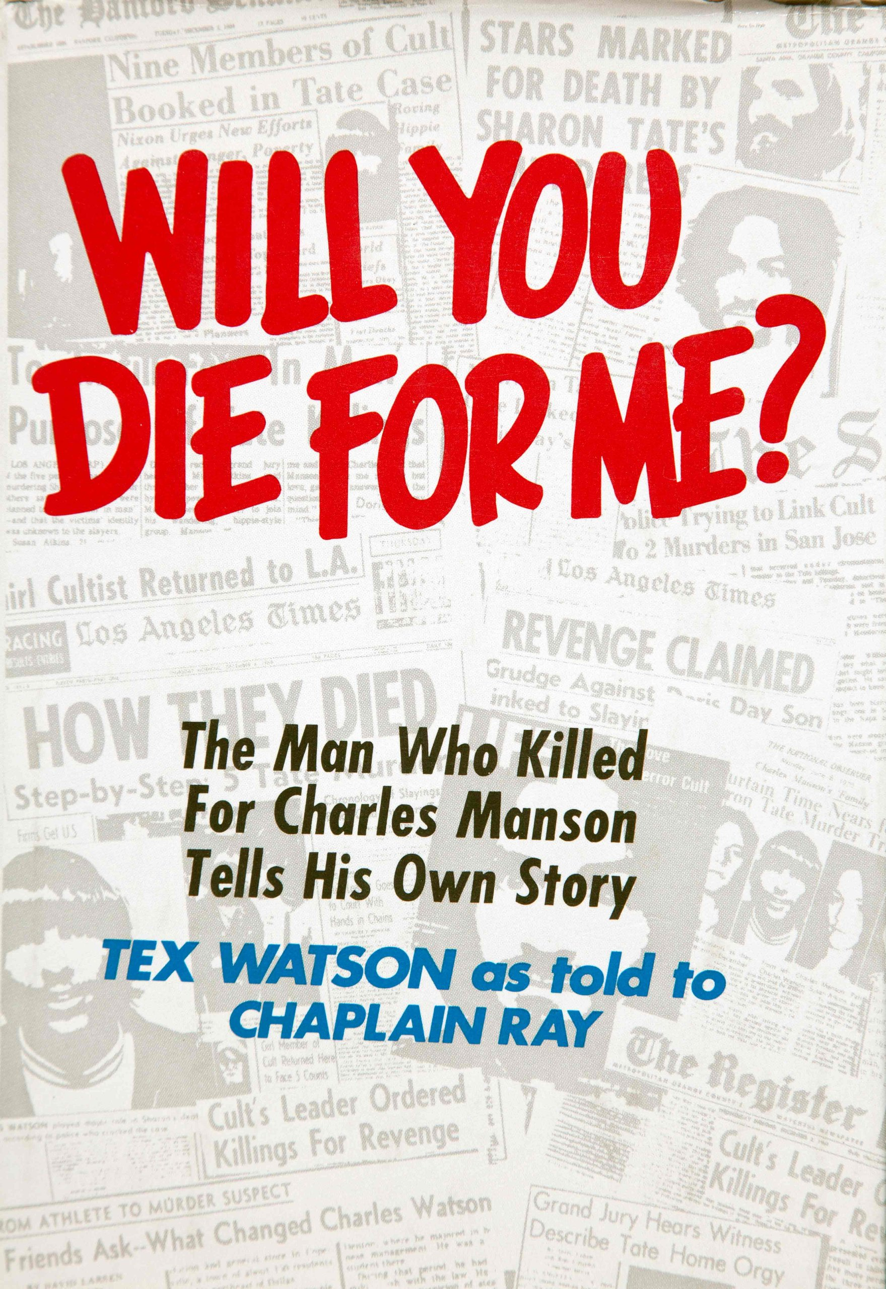 "Will You Die For Me? The Man Who Killed For Charles Manson Tells His Own Story, Charles ""Tex"" Watson"