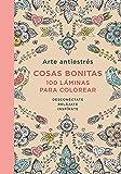 Arte Antiestres: Cosas Bonitas, 100 Laminas (Libro de colorear para adultos): 100 láminas para colorear