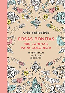 Arte antiestres: Cosas bonitas. 100 laminas para colorear / Anti-Stress Art: